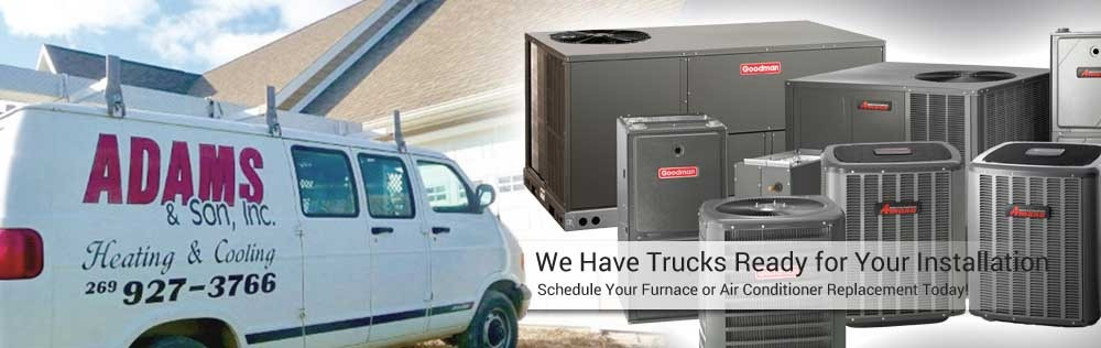 Adams & Son, Inc. has Furnace repair trucks ready for your home in St. Joseph, MI